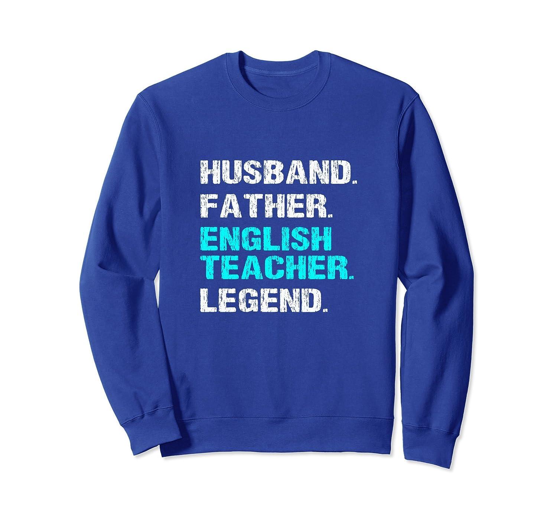 Husband Father English Teacher Legend Dad Gift Sweatshirt-mt