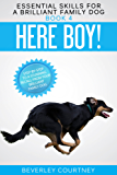 Here Boy!: Step-by-step to a Stunning Recall from your Brilliant Family Dog (Essential Skills for a Brilliant Family Dog Book 4)
