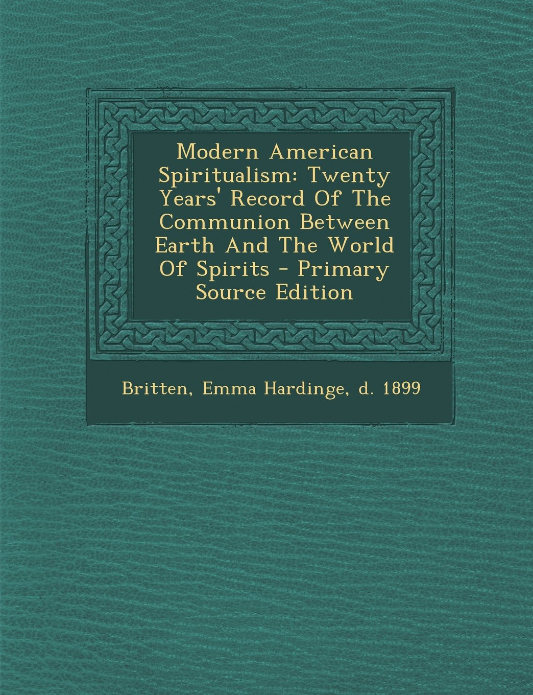 Read Online Modern American Spiritualism: Twenty Years' Record of the Communion Between Earth and the World of Spirits - Primary Source Edition ebook