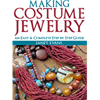 Making Costume Jewelry: An Easy & Complete Step by Step Guides (Ultimate How To Guides) book cover