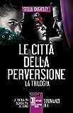 Le città della perversione - 3 romanzi in 1 (eNewton Narrativa)