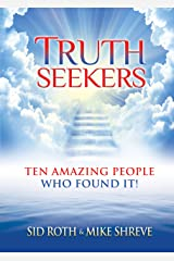 Truth Seekers: Ten Amazing People Who Found It! Kindle Edition