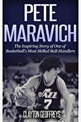 Pete Maravich: The Inspiring Story of One of Basketball's Most Skilled Ball-Handlers (Basketball Biography Books) Kindle Edition