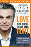 Love Like You've Never Been Hurt Participant's Guide: Hope, Healing and the Power of an Open Heart