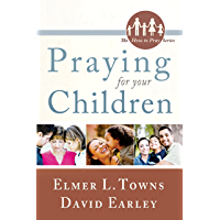 Praying for Your Children: (The How to Pray Series)