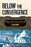 Below the Convergence: Voyages Toward Antarctica 1699 To 1839