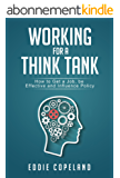 Working for a Think Tank: How to get a job, be effective and influence policy (English Edition)