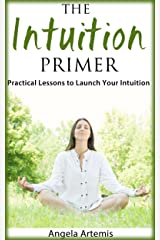 The Intuition Primer: Practical Lessons to Launch Your Intuition Kindle Edition