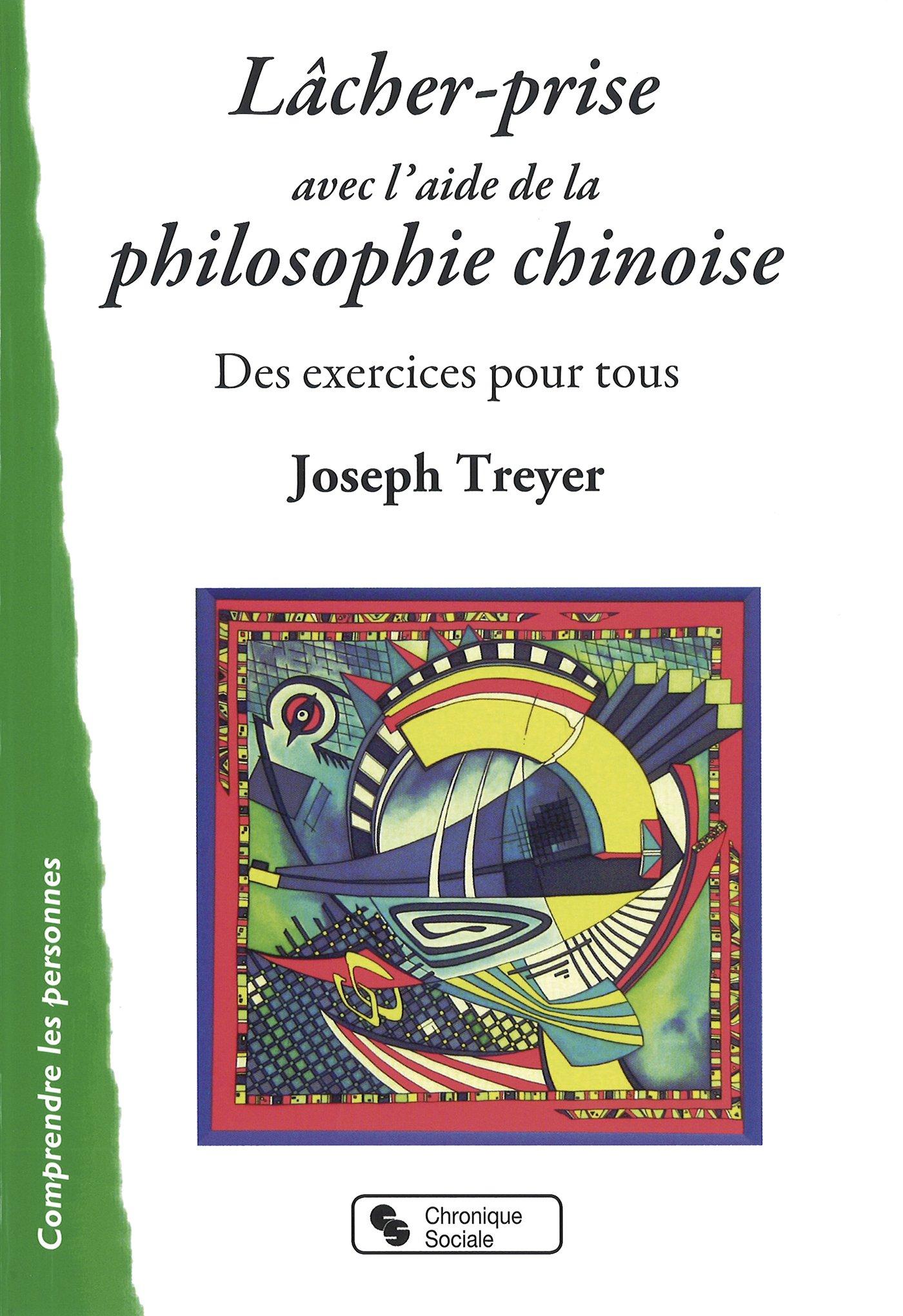 Le lcher prise avec la philosophie chinoise Broché – 13 mai 2015 Joseph Treyer Chronique Sociale 2367171378 Religion