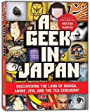 A Geek in Japan: Discovering the Land of Manga, Anime, ZEN, and the Tea Ceremony (Geek In...guides)