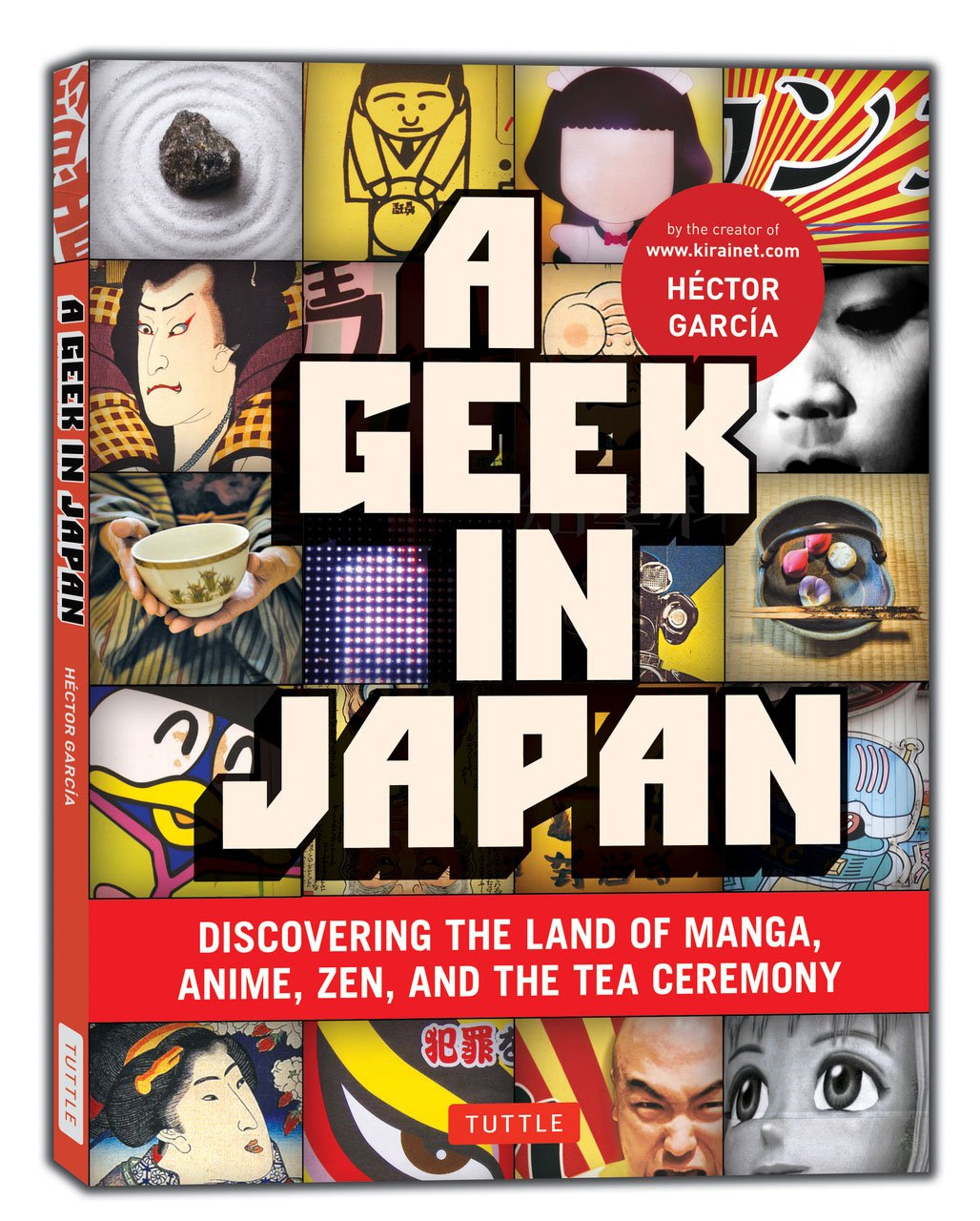 A Geek in Japan: Discovering the Land of Manga, Anime, Zen, and the Tea Ceremony (Geek In...guides) by Tuttle Publishing