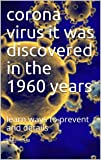 corona  virus  it   was  discovered  in the  1960