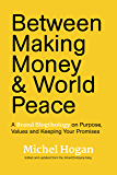 Between Making Money & World Peace: A Brand Blogthology on Purpose, Values, and Keeping Your Promises