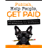 Publish, Help People, Get Paid: How to Transform Your Life Experience into Ethical Income (Self Publishing, Book Marketing, Information Products, Building an Author Platform, Author Tips, and More)