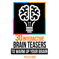 30 Interactive Brainteasers to Warm up your Brain (Riddles & Brain teasers, puzzles, puzzles & games) (English Edition)