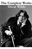 The Complete Works of Oscar Wilde (more than 150 Works) (English Edition)