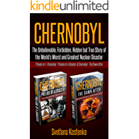 CHERNOBYL: The Unbelievable, Forbidden, Hidden but True Story of the World's Worst and Greatest Nuclear Disaster (2 Books in 1 : Chernobyl - Prelude of ... - The Dawn After) (English Edition)