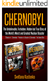 CHERNOBYL: The Unbelievable, Forbidden, Hidden but True Story of the World's Worst and Greatest Nuclear Disaster (2 Books in 1 : Chernobyl - Prelude of a Disaster & Chernobyl - The Dawn After)