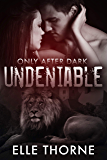 Undeniable: Only After Dark (Shifters Forever Worlds Book 18)