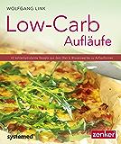 Low-Carb-Aufläufe: 40 kohlenhydratarme Gerichte aus dem Ofen & Wissenswertes zu Auflaufformen. (Küchenratgeberreihe)