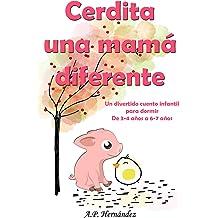 Cerdita, una mamá diferente: Un divertido cuento infantil para dormir (de 3-4 años a 6-7 años) (Spanish Edition) Jul 5, 2018