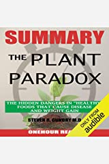 "Summary of The Plant Paradox: The Hidden Dangers in ""Healthy"" Foods That Cause Disease and Weight Gain by Dr. Steven Gundry Audible Audiobook"