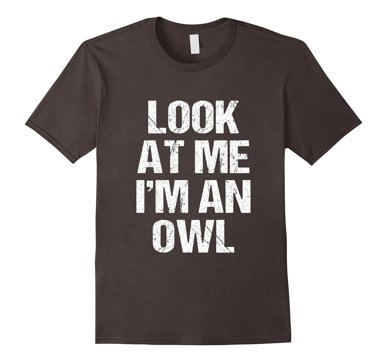 Funny I'm an Owl Costume Shirt Halloween Kids Adults-T-Shirt