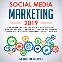 Social Media Marketing 2019: How to Reach Millions of Customers Without Wasting Time and Money - Proven Ways to Grow Your Business on Instagram, YouTube, Twitter, and Facebook