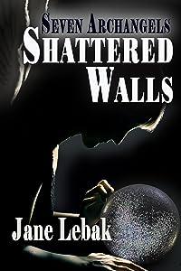 Shattered Walls (Seven Archangels Book 3)