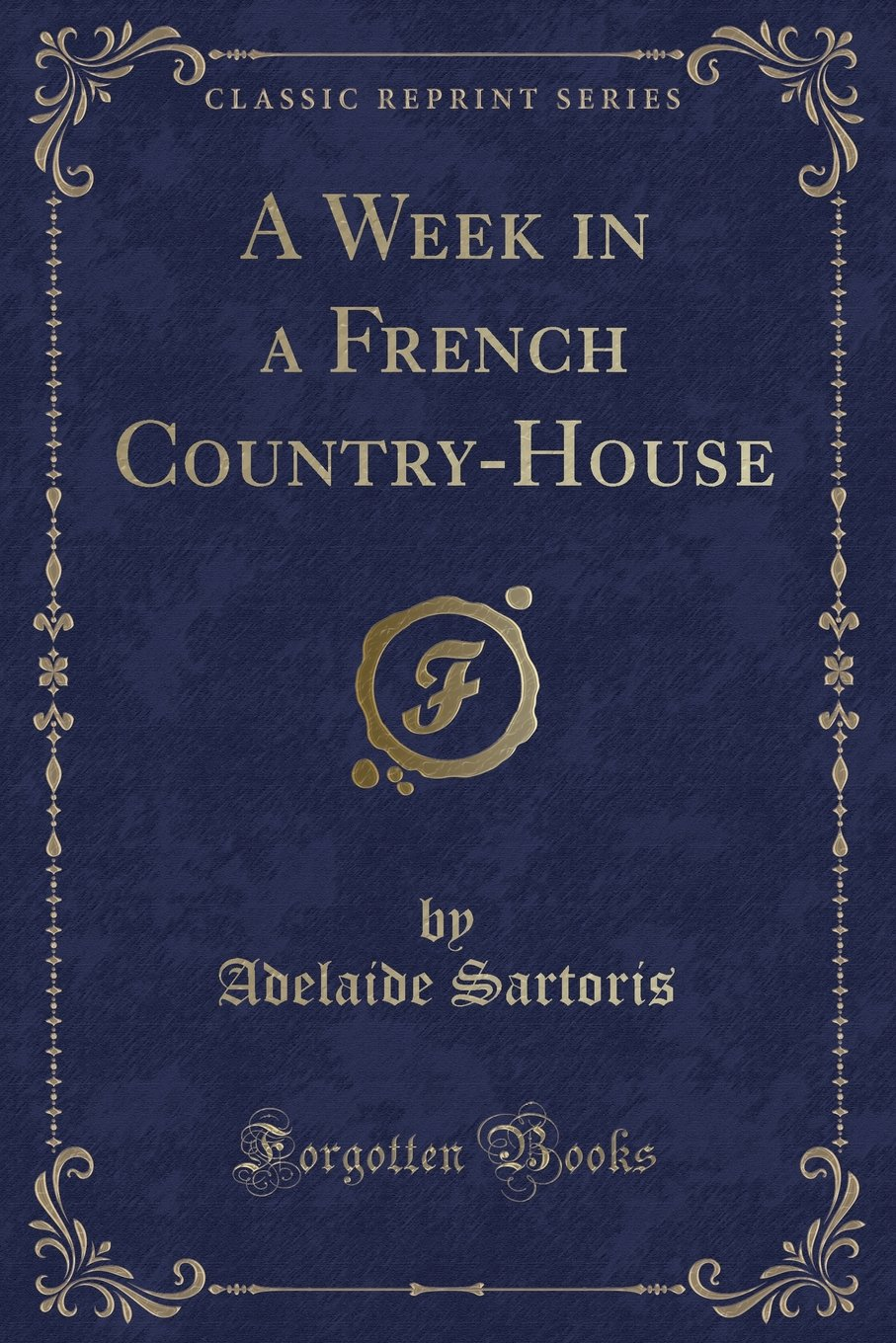 A Week in a French Country-House (Classic Reprint): Adelaide