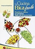 La cucina etica facile. Ricette economiche, semplici, veloci e gustose. Per principianti, studenti e single