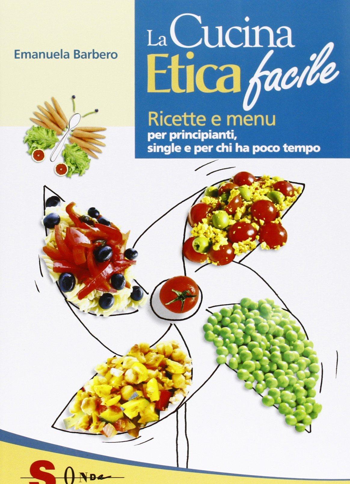 amazonit la cucina etica facile ricette economiche semplici veloci e gustose per principianti studenti e single emanuela barbero libri