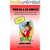 The PA & EA Circus: Integrating the many parts of the Personal Assistant and Executive Assistant
