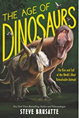 The Age of Dinosaurs: The Rise and Fall of the World's Most Remarkable Animals Kindle Edition