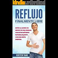 Reflujo: Finalmente libre:Detén la acidez y ácido excesivo en menos de una semana con estos métodos naturales junto con una dieta sabrosa (Acid Reflux ... Español/ Acid Reflux Spanish Book Version)