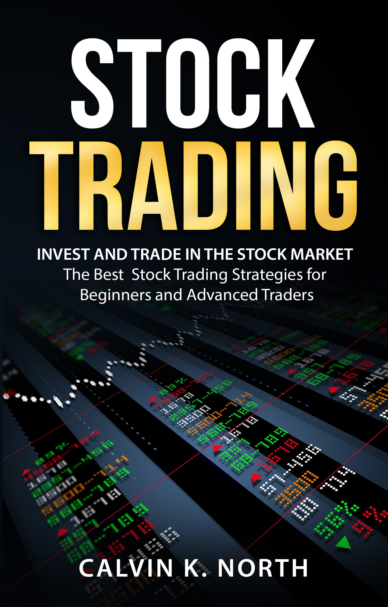 Stock Trading  Invest And Trade In The Stock Market – The Best Stock Trading Strategies For Beginners And Advanced Traders  English Edition