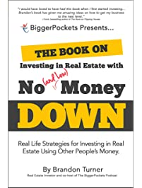 The Book on Investing In Real Estate with No Money Down: Real Life Strategies for Investing in Real Estate Using Other...