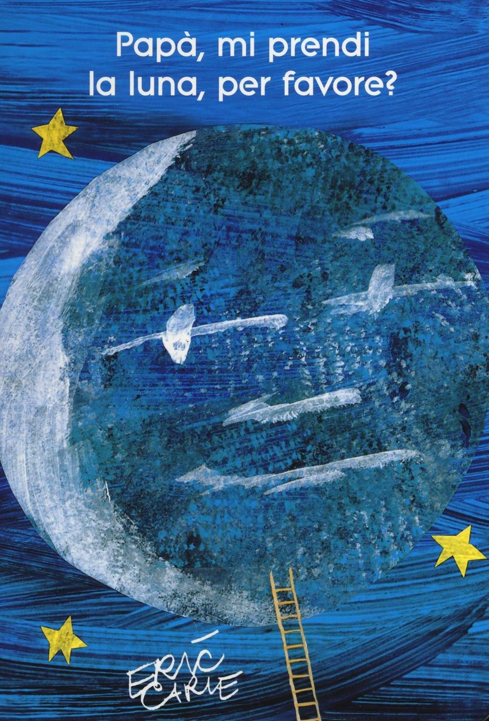Papà, mi prendi la luna, per favore? Ediz. illustrata: Amazon.it: Carle, Eric, Reverso, Viviana: Libri