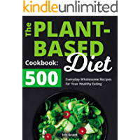 The Plant-Based Diet Cookbook: 500 Everyday Wholesome Recipes for Your Healthy Eating