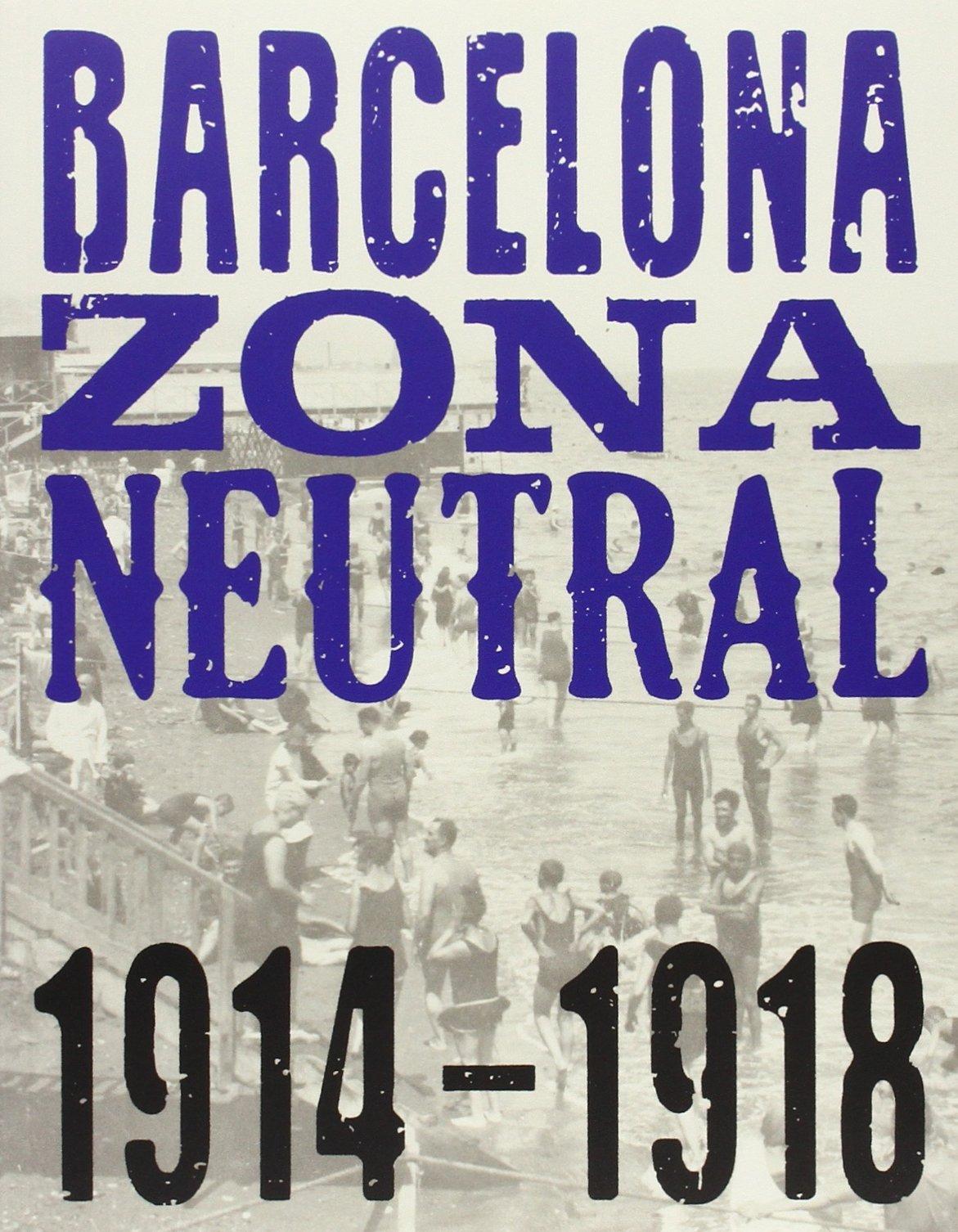 Barcelona Zona Neutral 1914 1918 Fanes Felix Minguet Joan M 9788494253577 Amazon Com Books