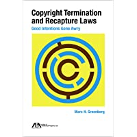 Copyright Termination and Recapture Laws: Good Intentions Gone Awry