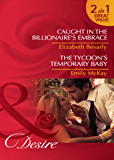 Caught in the Billionaire's Embrace / The Tycoon's Temporary Baby: Caught in the Billionaire's Embrace / The Tycoon's Temporary Baby (Mills & Boon Desire) (Mills and Boon Desire)