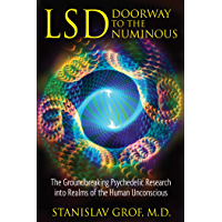 LSD: Doorway to the Numinous: The Groundbreaking Psychedelic Research into Realms of the Human Unconscious (English Edition)