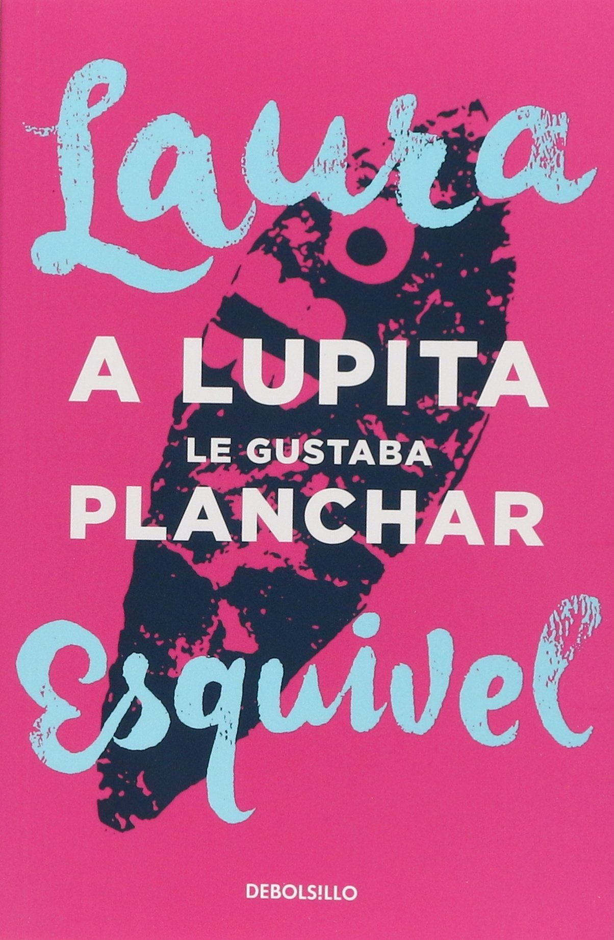A Lupita Le Gustaba Planchar Esquivel Laura 9786073146180 Books Amazon Ca