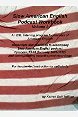 Slow American English Podcast Workbook Volume 2: Exercise Worksheets and Transcripts for Podcast Episodes 13 - 24 (formerly 1601-1612) Kindle Edition