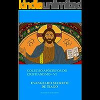 Evangelho Secreto de Tiago (Coleção Apócrifos do Cristianismo Livro 6)