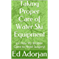 Taking Proper Care of Water Ski Equipment: (or How My Brother Came to Need Surgery)