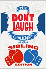The Don't Laugh Challenge Sibling Edition: The Ultimate Rivalry Joke Book for Brothers, Sisters, and Kids Ages 7, 8, 9, 10, 11, and 12 Years Old Kindle Edition