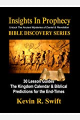 Insights in Prophecy: Unlock the Ancient Mysteries of Daniel & Revelation BIBLE DISCOVERY SERIES Kindle Edition
