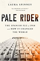 Pale Rider: The Spanish Flu of 1918 and How It Changed the World Kindle Edition
